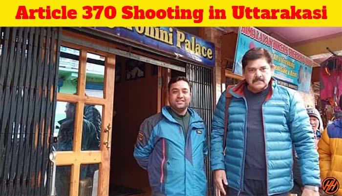 Article 370 Shooting in Uttarakashi Uttrakhand India